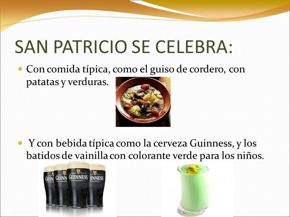 SAN PATRICIO SE CELEBRA: Con comida típica, como el guiso de cordero, con patatas y verduras. Y con bebida típica como la cerveza Guinness, y los bati