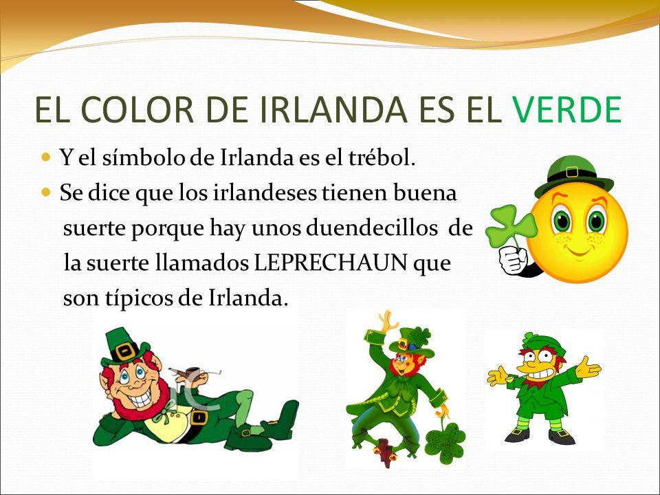 EL COLOR DE IRLANDA ES EL VERDE Y el símbolo de Irlanda es el trébol. Se dice que los irlandeses tienen buena suerte porque hay unos duendecillos de l