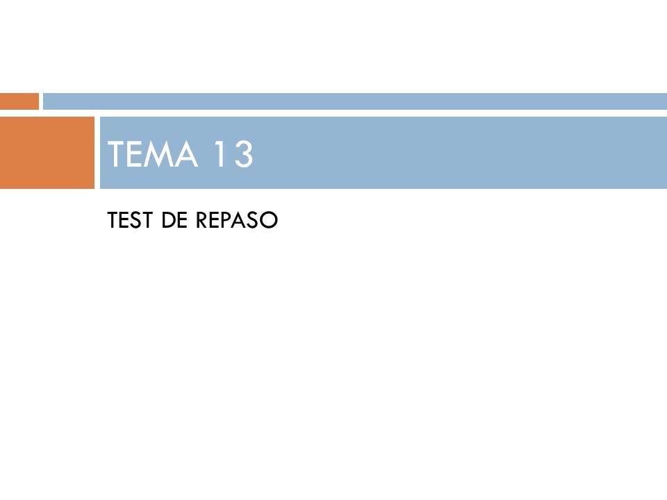 TEST DE REPASO TEMA 13