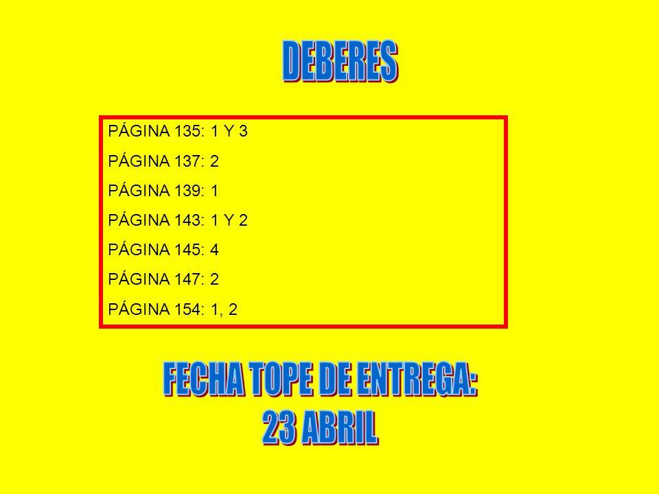 PÁGINA 135: 1 Y 3 PÁGINA 137: 2 PÁGINA 139: 1 PÁGINA 143: 1 Y 2 PÁGINA 145: 4 PÁGINA 147: 2 PÁGINA 154: 1, 2