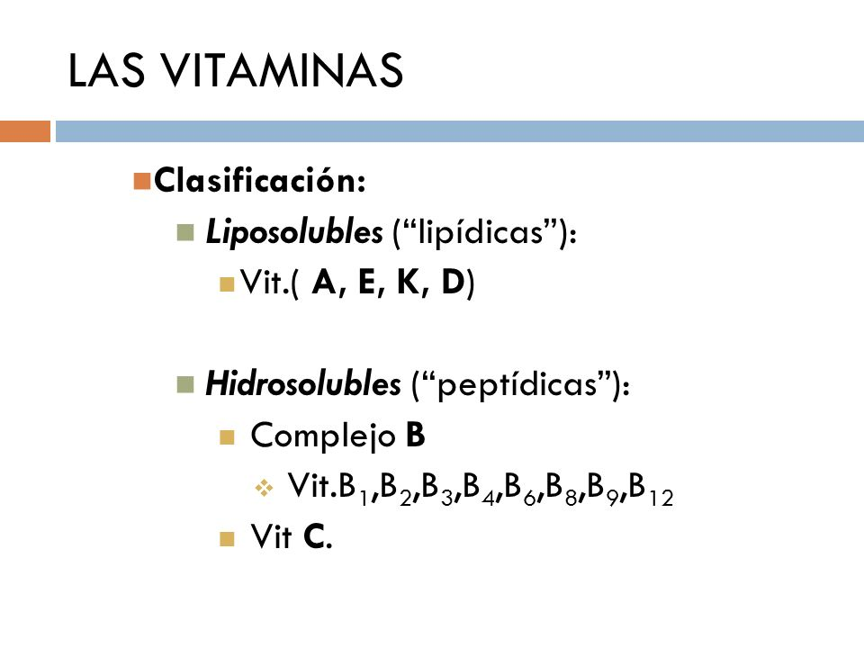 LAS VITAMINAS Clasificación: Liposolubles (lipídicas): Vit.( A, E, K, D) Hidrosolubles (peptídicas): Complejo B Vit.B 1,B 2,B 3,B 4,B 6,B 8,B 9,B 12 V