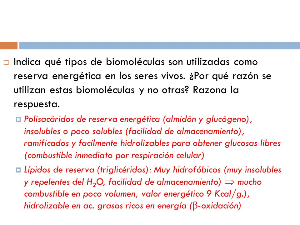 Indica qué tipos de biomoléculas son utilizadas como reserva energética en los seres vivos. ¿Por qué razón se utilizan estas biomoléculas y no otras?