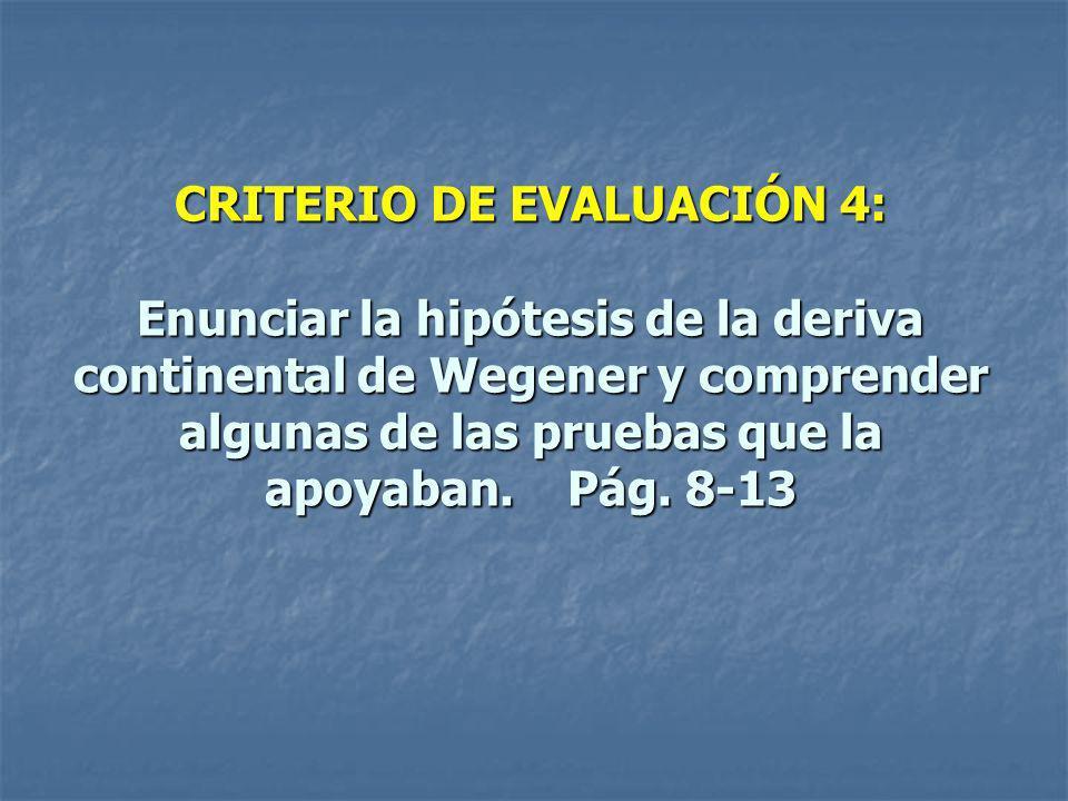 CRITERIO DE EVALUACIÓN 4: Enunciar la hipótesis de la deriva continental de Wegener y comprender algunas de las pruebas que la apoyaban. Pág. 8-13