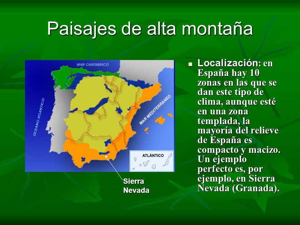 Paisajes de alta montaña Localización : en España hay 10 zonas en las que se dan este tipo de clima, aunque esté en una zona templada, la mayoría del
