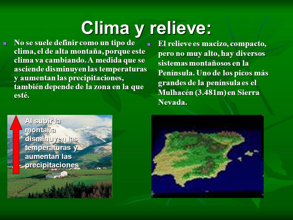 Clima y relieve: No se suele definir como un tipo de clima, el de alta montaña, porque este clima va cambiando. A medida que se asciende disminuyen la
