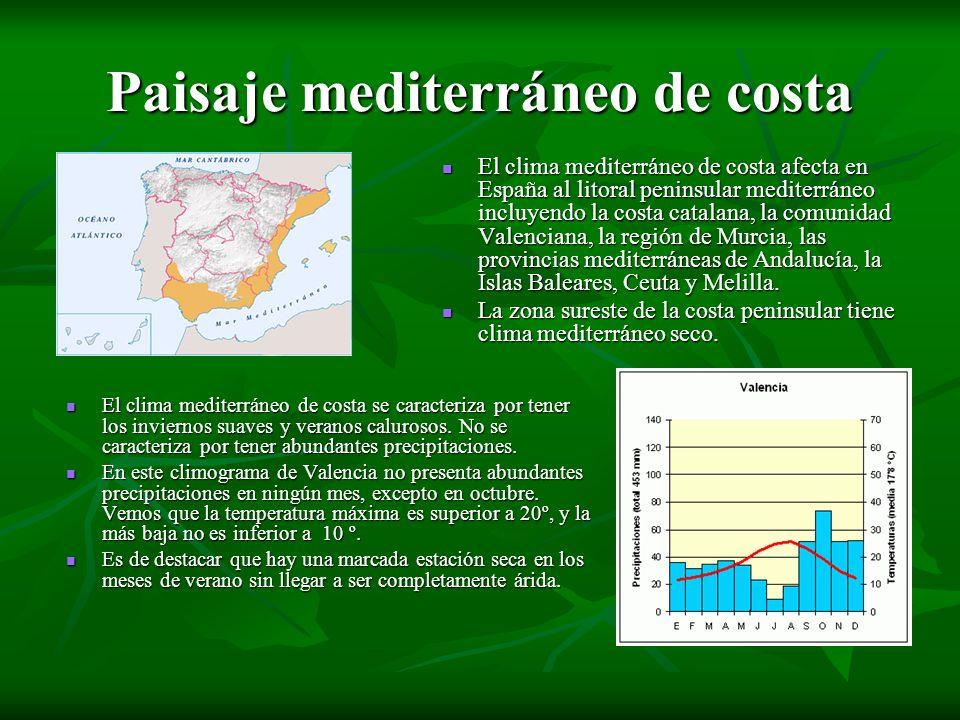 Paisaje mediterráneo de costa El clima mediterráneo de costa afecta en España al litoral peninsular mediterráneo incluyendo la costa catalana, la comu