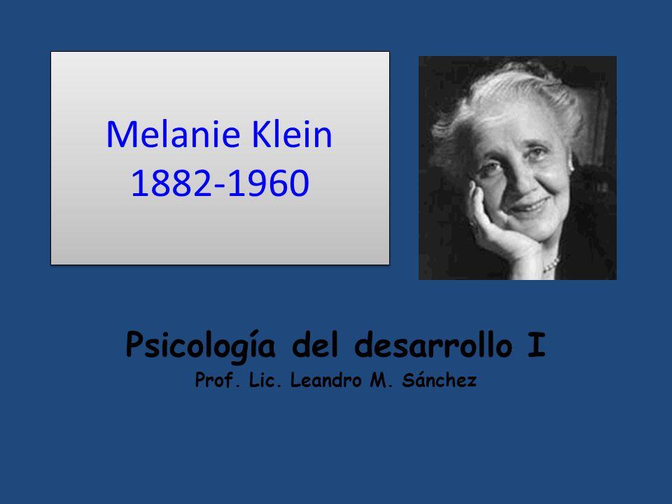 Melanie Klein 1882-1960 Psicología del desarrollo I Prof. Lic. Leandro M. Sánchez