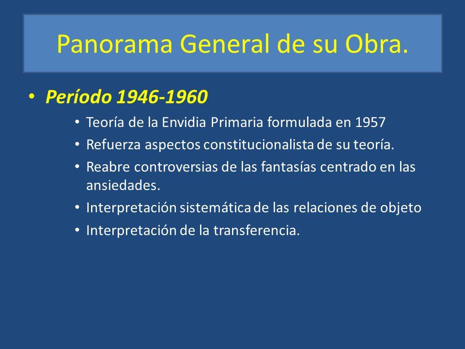 Panorama General de su Obra. Período 1946-1960 Teoría de la Envidia Primaria formulada en 1957 Refuerza aspectos constitucionalista de su teoría. Reab