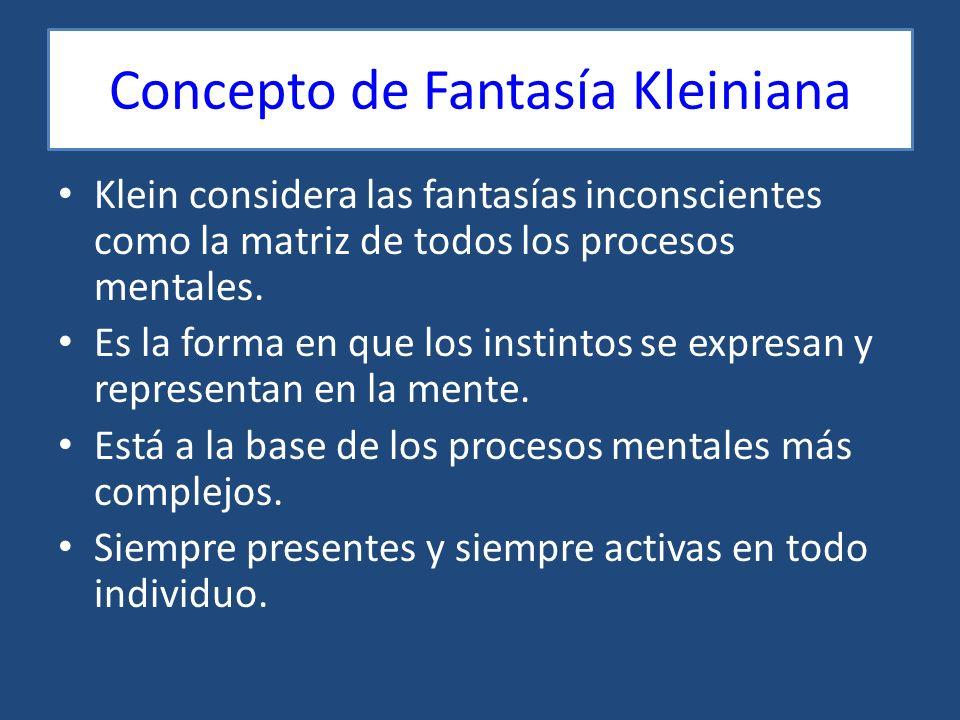 Concepto de Fantasía Kleiniana Klein considera las fantasías inconscientes como la matriz de todos los procesos mentales. Es la forma en que los insti