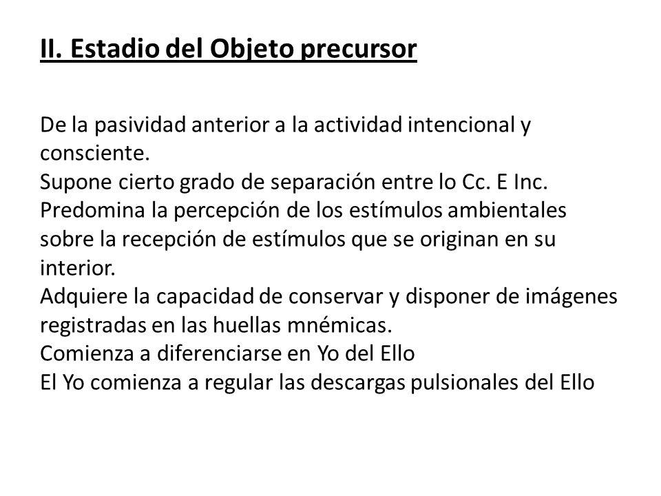 II.Estadio del Objeto precursor De la pasividad anterior a la actividad intencional y consciente.