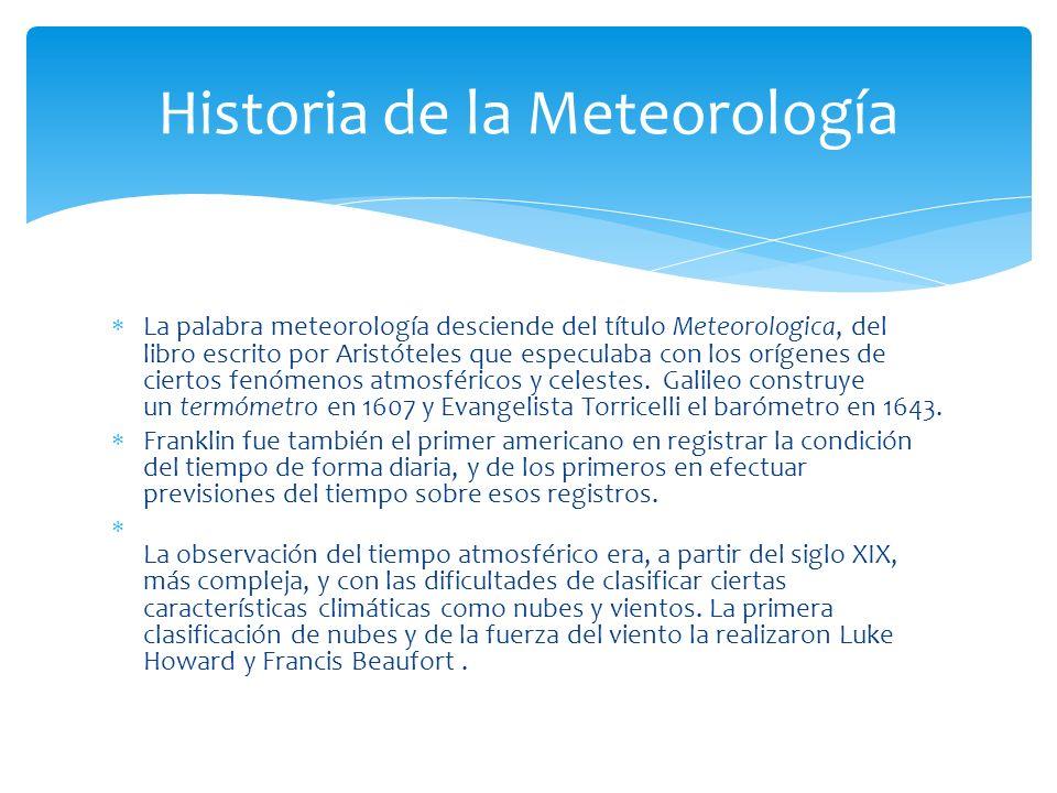 La palabra meteorología desciende del título Meteorologica, del libro escrito por Aristóteles que especulaba con los orígenes de ciertos fenómenos atm