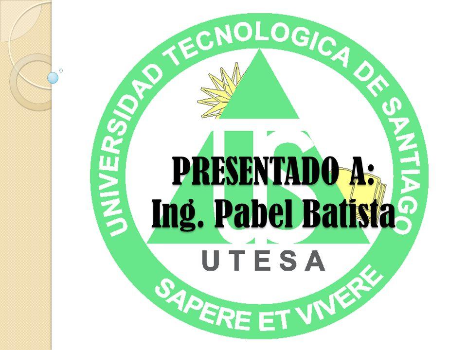 PRESENTADO A: Ing. Pabel Batista