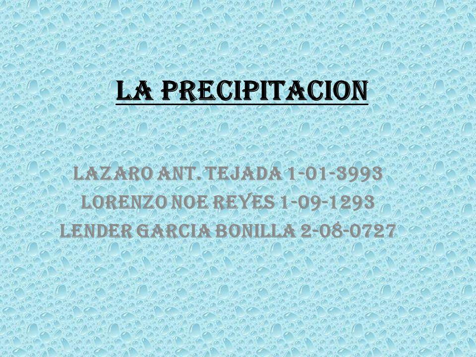 La precipitacion Lazaro ant. Tejada 1-01-3993 Lorenzo noe reyes 1-09-1293 Lender garcia bonilla 2-08-0727