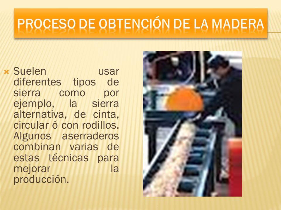 Suelen usar diferentes tipos de sierra como por ejemplo, la sierra alternativa, de cinta, circular ó con rodillos. Algunos aserraderos combinan varias