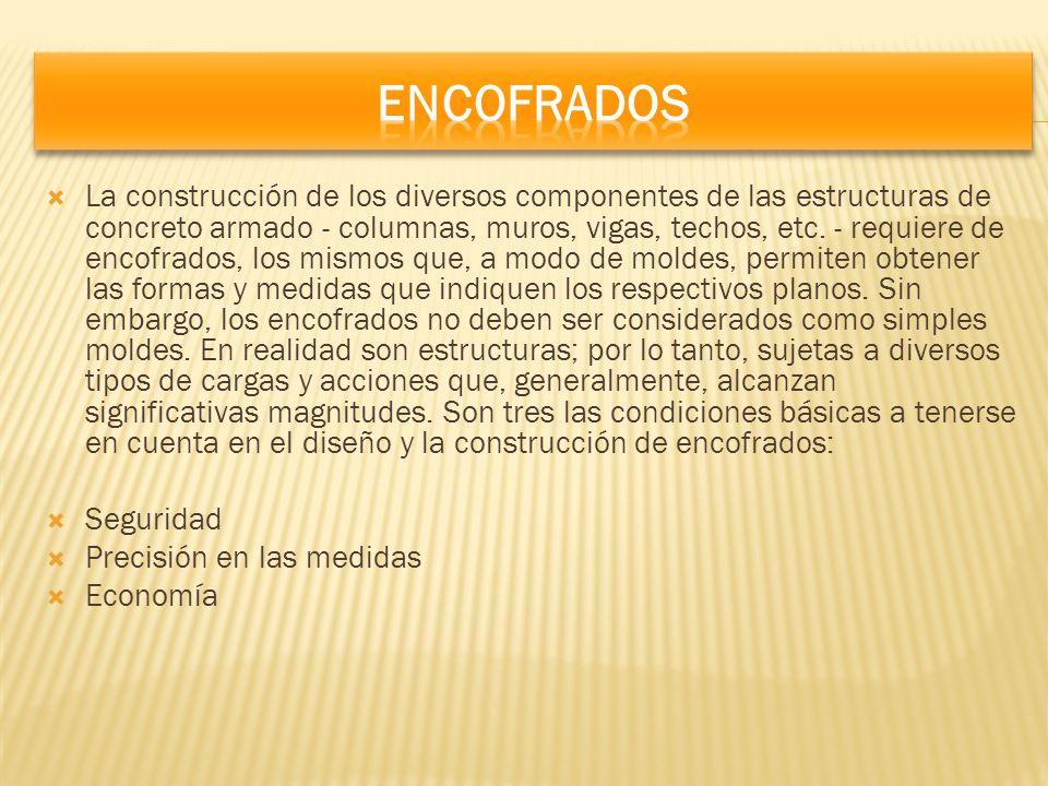 La construcción de los diversos componentes de las estructuras de concreto armado - columnas, muros, vigas, techos, etc. - requiere de encofrados, los