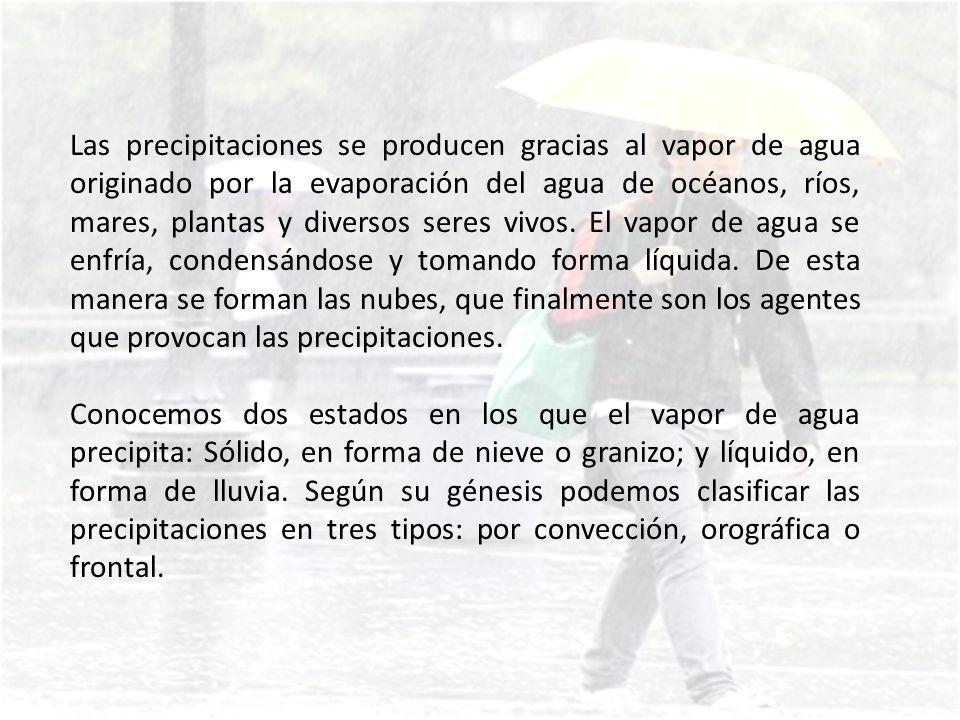 Precipitaciones por convección: Cuando masas de aire cálido, ascienden en altura, y posteriormente se enfrían, se genera precipitación.