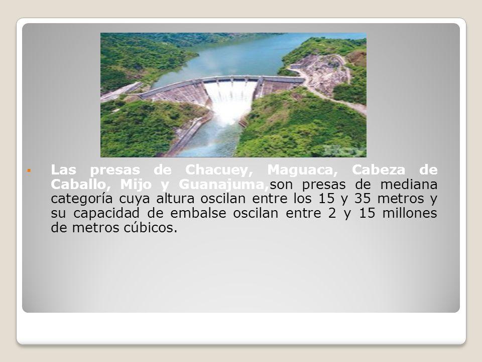 Las presas de Chacuey, Maguaca, Cabeza de Caballo, Mijo y Guanajuma,son presas de mediana categoría cuya altura oscilan entre los 15 y 35 metros y su