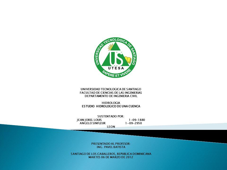 UNIVERSIDAD TECNOLOGICA DE SANTIAGO FACULTAD DE CIENCIAS DE LAS INGENIERIAS DEPARTAMENTO DE INGENIERIA CIVIL HIDROLOGIA ESTUDIO HIDROLOGICO DE UNA CUE