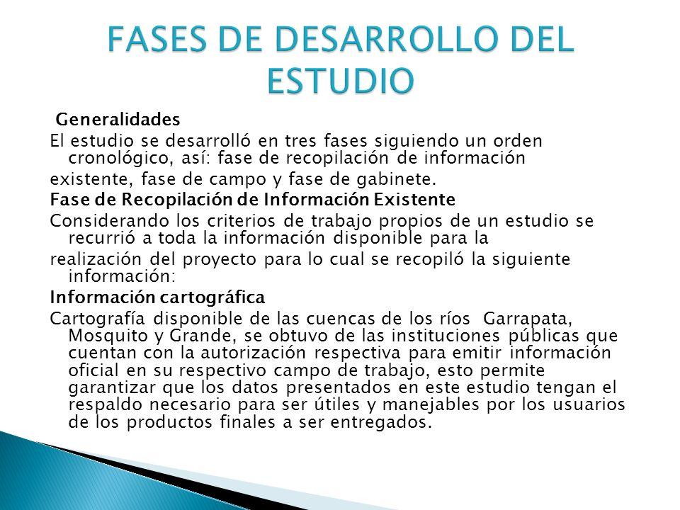 Generalidades El estudio se desarrolló en tres fases siguiendo un orden cronológico, así: fase de recopilación de información existente, fase de campo