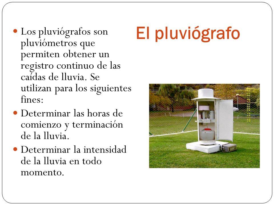 El pluviógrafo Los pluviógrafos son pluviómetros que permiten obtener un registro continuo de las caídas de lluvia.