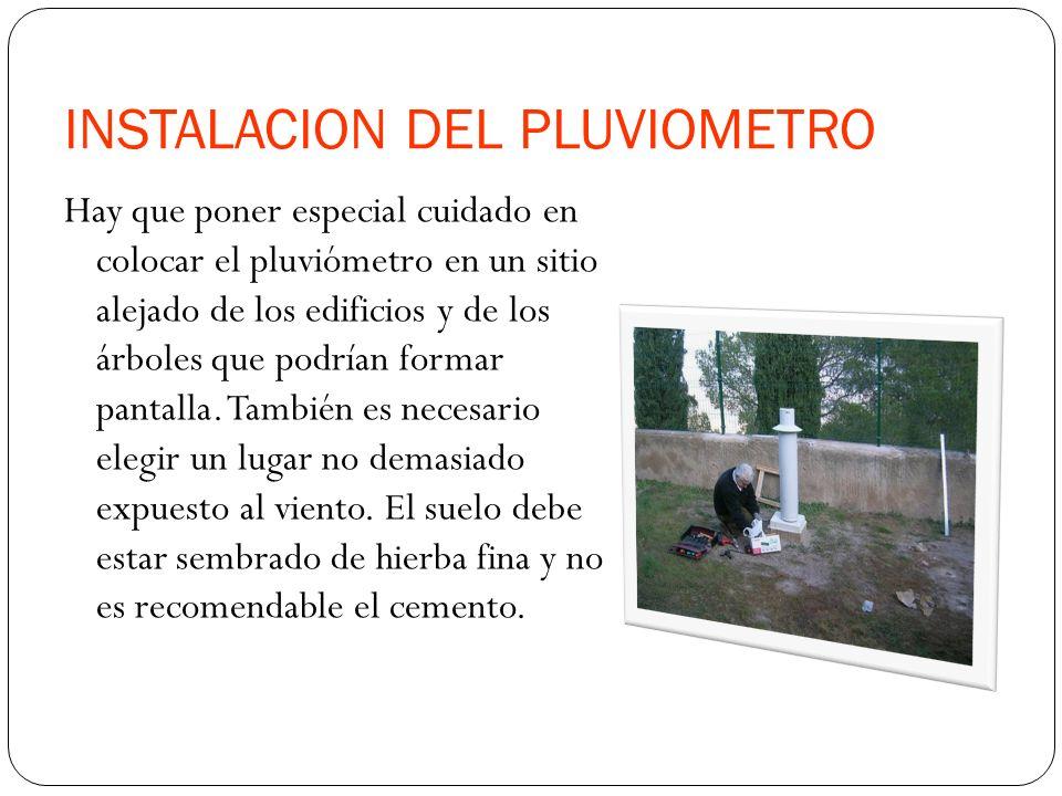 INSTALACION DEL PLUVIOMETRO Hay que poner especial cuidado en colocar el pluviómetro en un sitio alejado de los edificios y de los árboles que podrían formar pantalla.