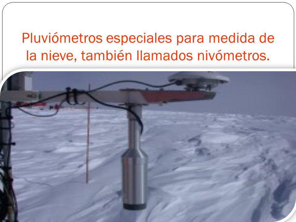 Pluviómetros especiales para medida de la nieve, también llamados nivómetros.