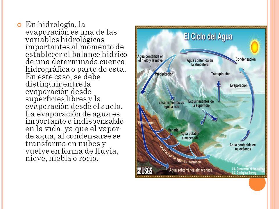 En hidrología, la evaporación es una de las variables hidrológicas importantes al momento de establecer el balance hídrico de una determinada cuenca h
