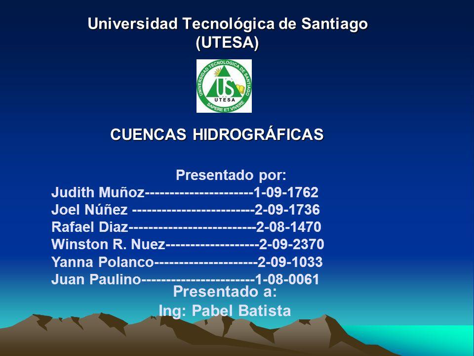 Universidad Tecnológica de Santiago (UTESA) CUENCAS HIDROGRÁFICAS Presentado por: Judith Muñoz----------------------1-09-1762 Joel Núñez -------------