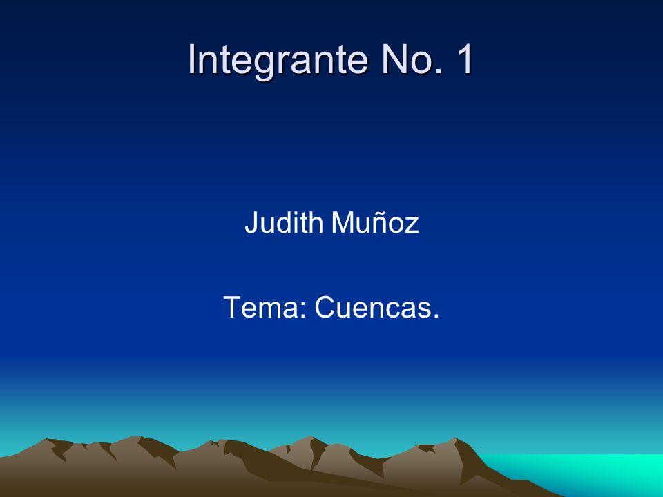 Integrante No. 1 Judith Muñoz Tema: Cuencas.