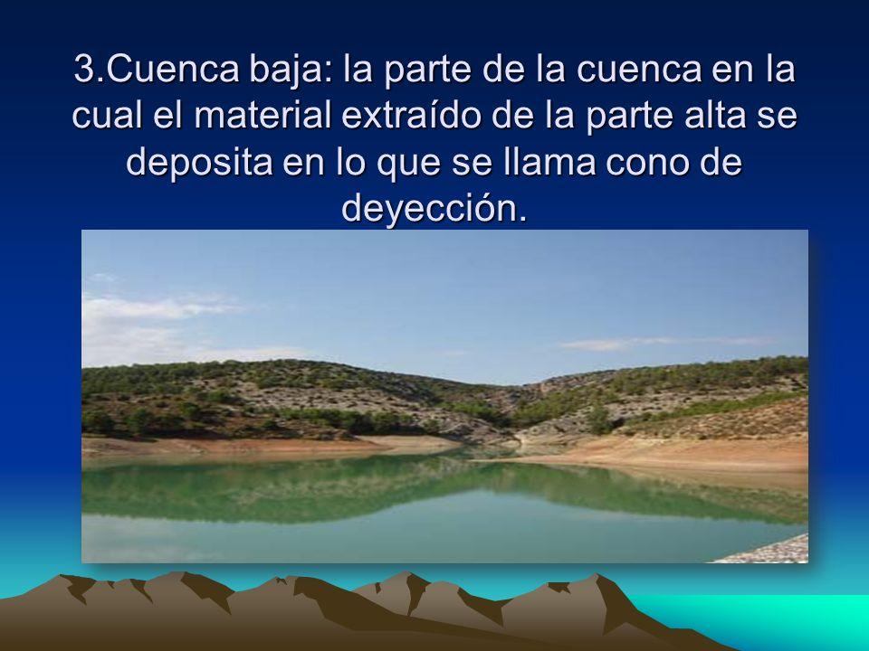 3.Cuenca baja: la parte de la cuenca en la cual el material extraído de la parte alta se deposita en lo que se llama cono de deyección.