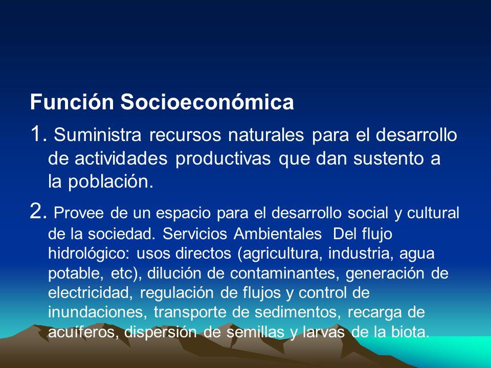 Función Socioeconómica 1. Suministra recursos naturales para el desarrollo de actividades productivas que dan sustento a la población. 2. Provee de un