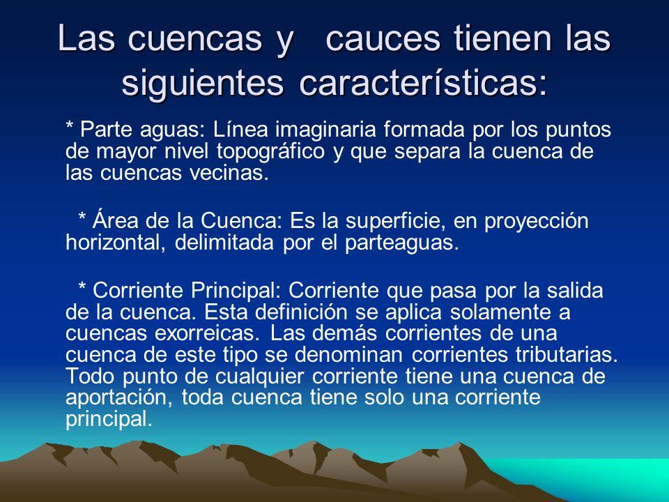 Las cuencas y cauces tienen las siguientes características: * Parte aguas: Línea imaginaria formada por los puntos de mayor nivel topográfico y que se