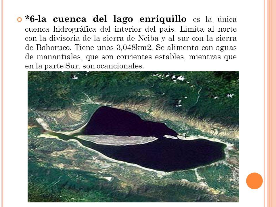 *6-la cuenca del lago enriquillo es la única cuenca hidrográfica del interior del país. Limita al norte con la divisoria de la sierra de Neiba y al su