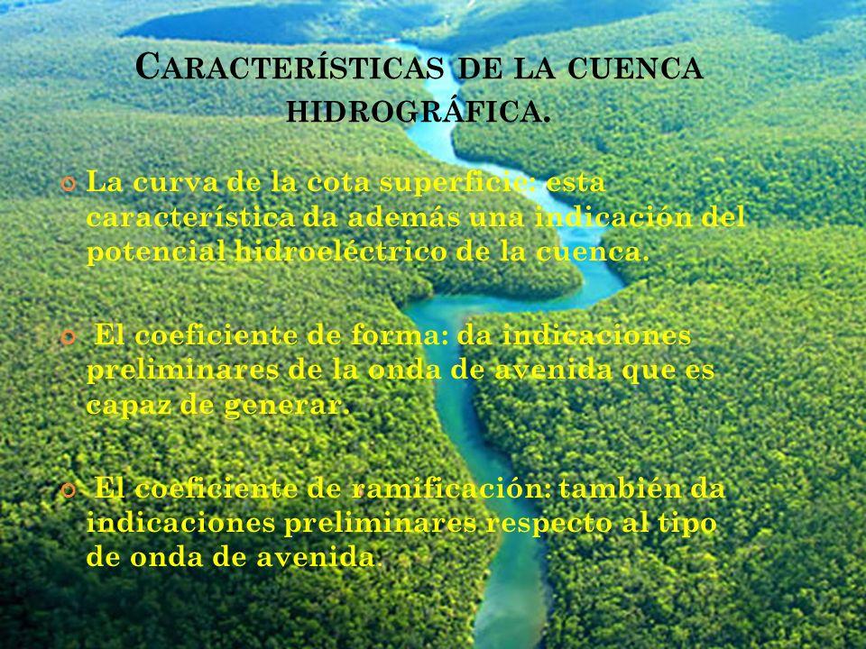 C ARACTERÍSTICAS DE LA CUENCA HIDROGRÁFICA. La curva de la cota superficie: esta característica da además una indicación del potencial hidroeléctrico