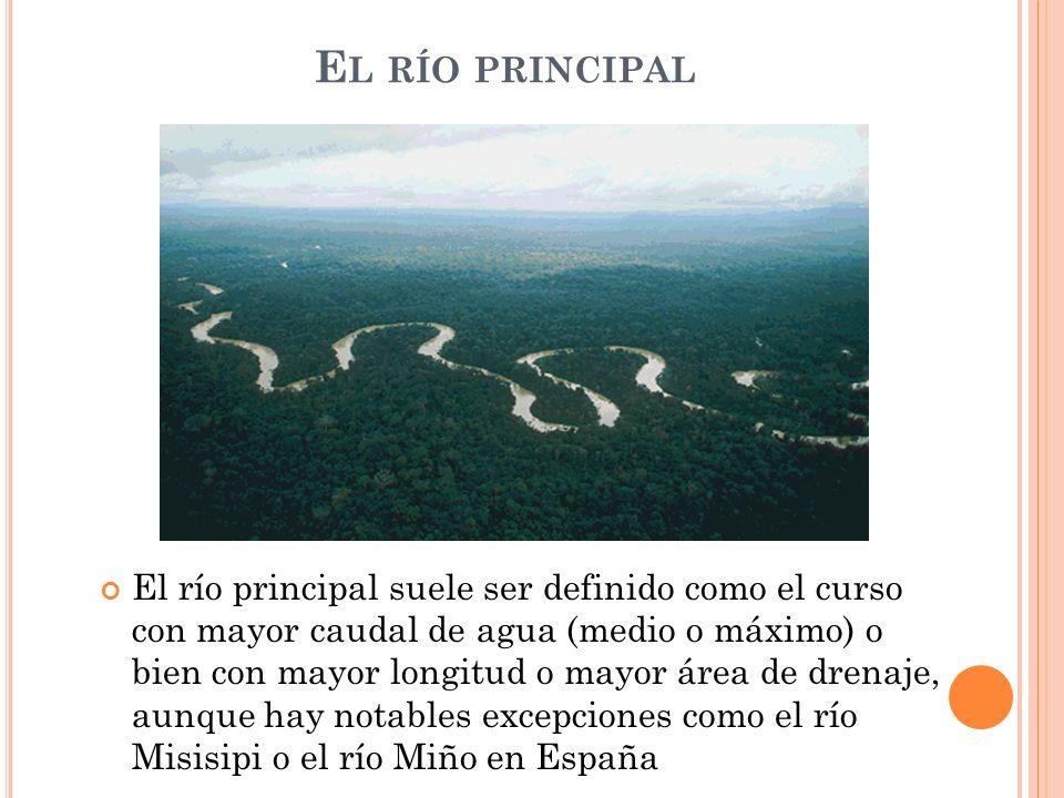 E L RÍO PRINCIPAL El río principal suele ser definido como el curso con mayor caudal de agua (medio o máximo) o bien con mayor longitud o mayor área d