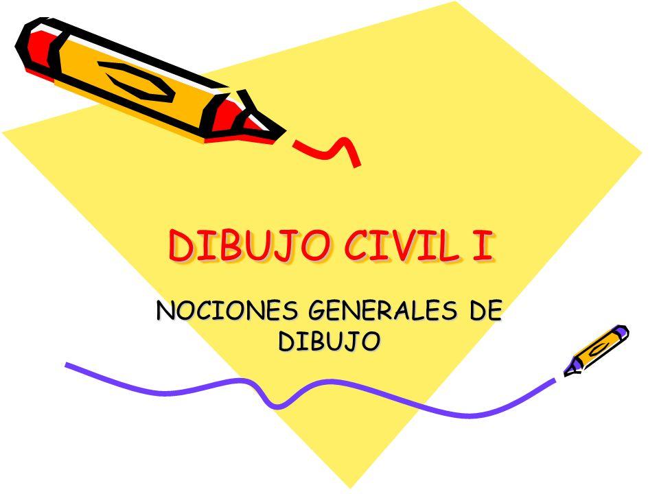 DIBUJO CIVIL I NOCIONES GENERALES DE DIBUJO
