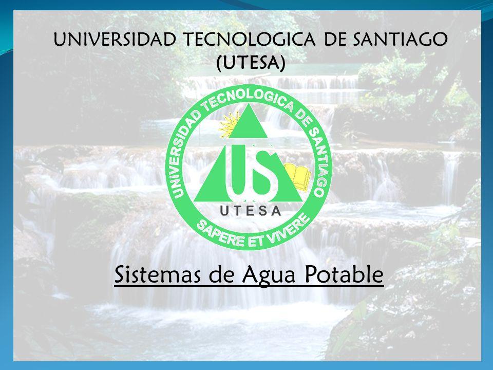 UNIVERSIDAD TECNOLOGICA DE SANTIAGO (UTESA) Sistemas de Agua Potable