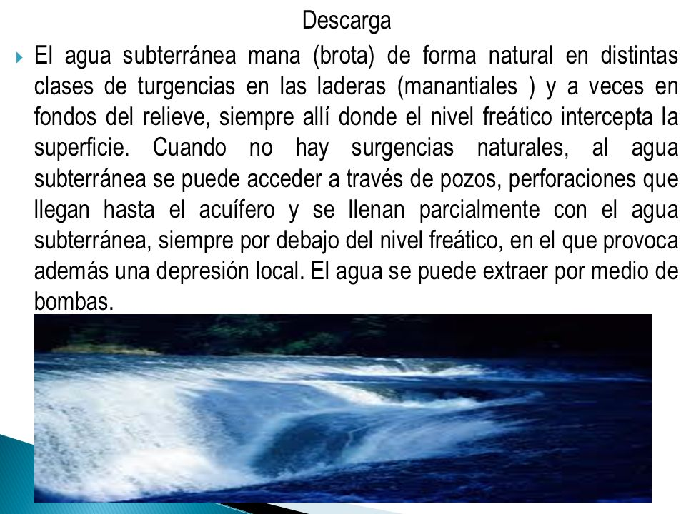 Descarga El agua subterránea mana (brota) de forma natural en distintas clases de turgencias en las laderas (manantiales ) y a veces en fondos del rel