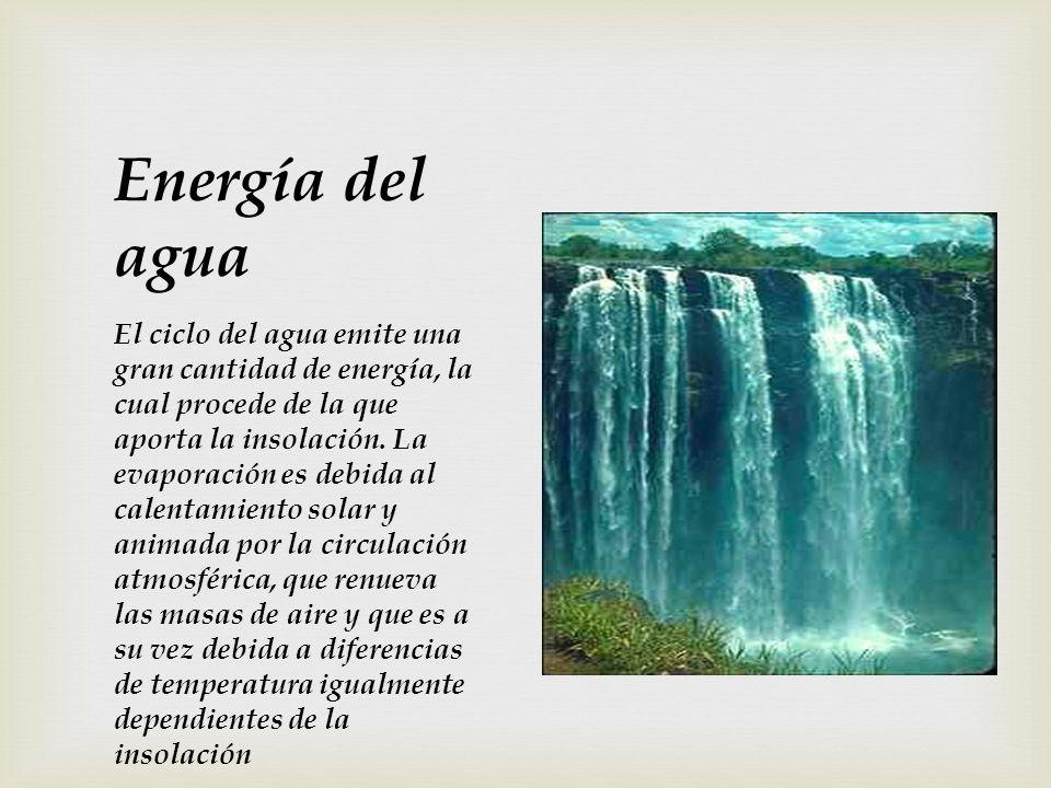 Energía del agua El ciclo del agua emite una gran cantidad de energía, la cual procede de la que aporta la insolación.