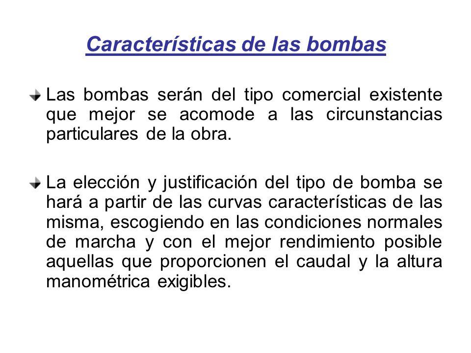 Características de las bombas Las bombas serán del tipo comercial existente que mejor se acomode a las circunstancias particulares de la obra.