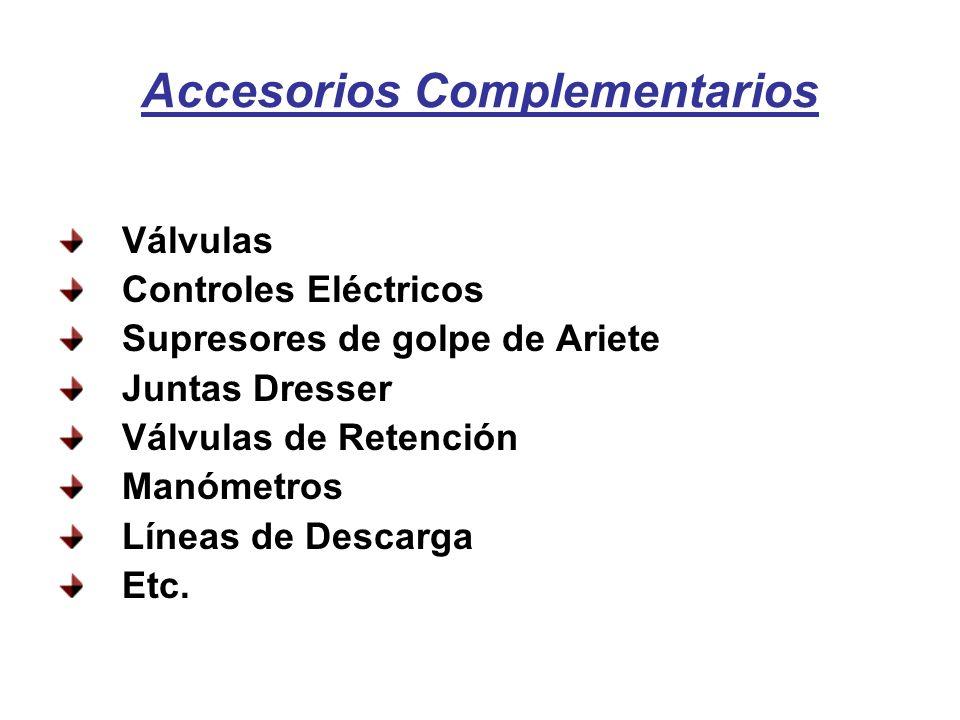 Accesorios Complementarios Válvulas Controles Eléctricos Supresores de golpe de Ariete Juntas Dresser Válvulas de Retención Manómetros Líneas de Descarga Etc.