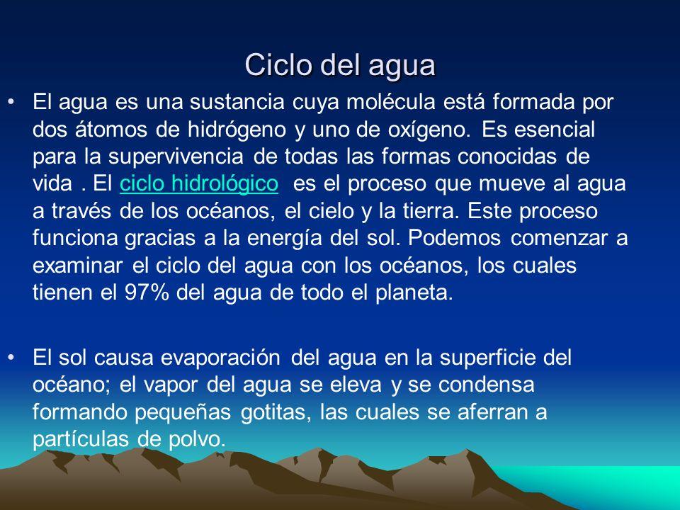 Ciclo del agua El agua es una sustancia cuya molécula está formada por dos átomos de hidrógeno y uno de oxígeno. Es esencial para la supervivencia de