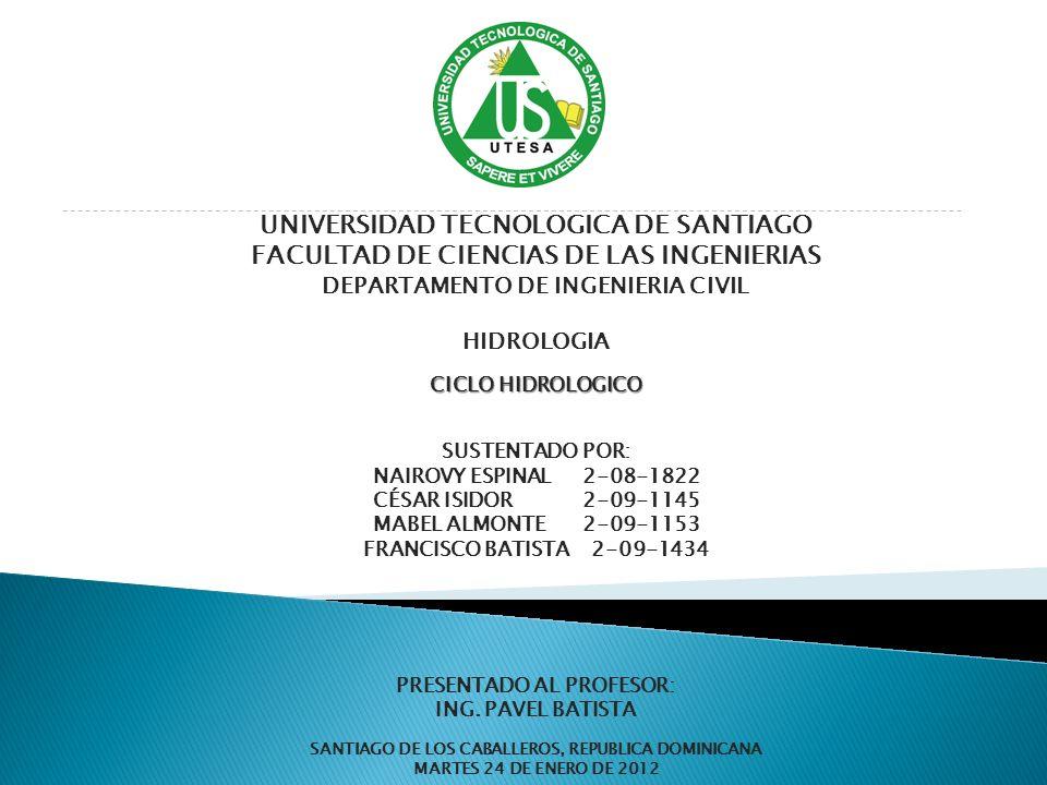 UNIVERSIDAD TECNOLOGICA DE SANTIAGO FACULTAD DE CIENCIAS DE LAS INGENIERIAS DEPARTAMENTO DE INGENIERIA CIVIL HIDROLOGIA CICLO HIDROLOGICO SUSTENTADO P