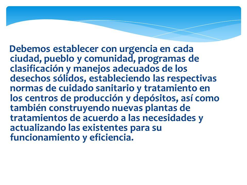 Debemos establecer con urgencia en cada ciudad, pueblo y comunidad, programas de clasificación y manejos adecuados de los desechos sólidos, establecie