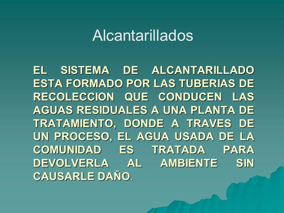 EL SISTEMA DE ALCANTARILLADO ESTA FORMADO POR LAS TUBERIAS DE RECOLECCION QUE CONDUCEN LAS AGUAS RESIDUALES A UNA PLANTA DE TRATAMIENTO, DONDE A TRAVE