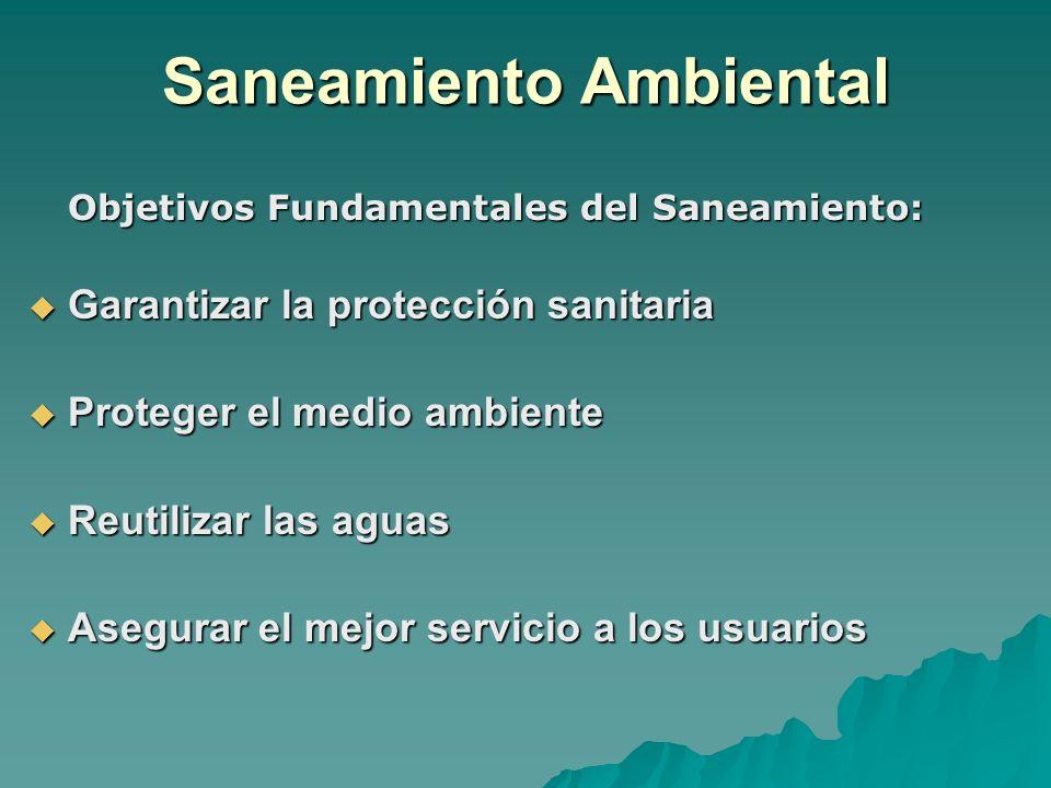 Objetivos Fundamentales del Saneamiento: Garantizar la protección sanitaria Proteger el medio ambiente Reutilizar las aguas Asegurar el mejor servicio