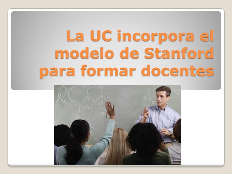 La UC incorpora el modelo de Stanford para formar docentes