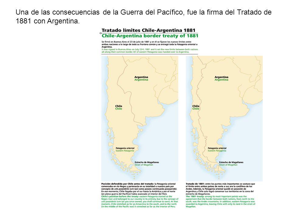Una de las consecuencias de la Guerra del Pacífico, fue la firma del Tratado de 1881 con Argentina.