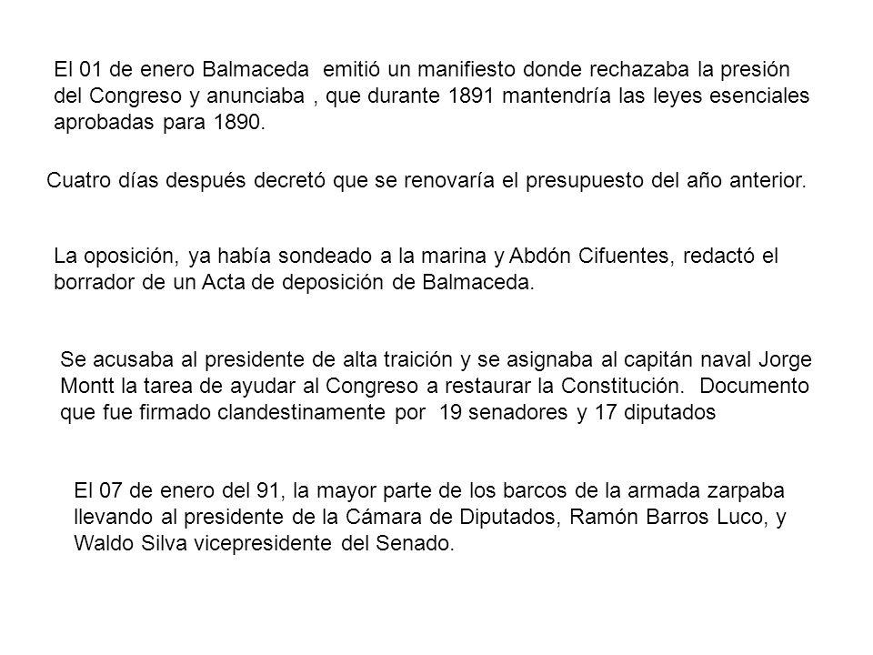 El 01 de enero Balmaceda emitió un manifiesto donde rechazaba la presión del Congreso y anunciaba, que durante 1891 mantendría las leyes esenciales ap