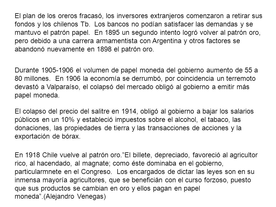 El plan de los oreros fracasó, los inversores extranjeros comenzaron a retirar sus fondos y los chilenos Tb. Los bancos no podían satisfacer las deman